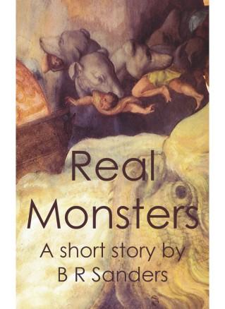 Real Monsters - B R Sanders